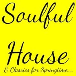 Soulful House & Classics for Springtime....