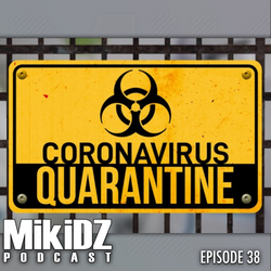 MikiDz Podcast Episode 38: Quarantined - What Would MikiDz Do?