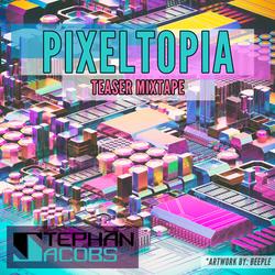 Pixeltopia Teaser Mixtape (ALL ORIGINAL) - 2015
