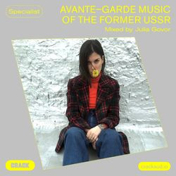 Avant-garde music of the former USSR –Mixed by Julia Govor