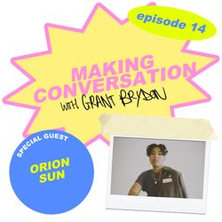 Making Conversation with Grant Brydon - Episode 14: Orion Sun