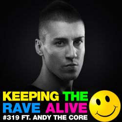 Keeping The Rave Alive Episode 319 featuring Andy The Core