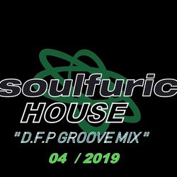 Soulfuric House ''D.F.P  Groove Mix ''04/2019