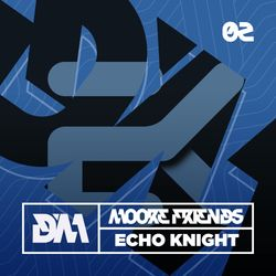 Bass House : Echo Knight (Moore Friends Podcast)