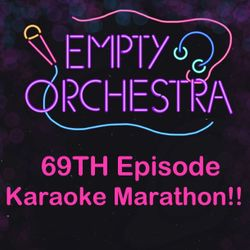 "Empty Orchestra Episode 69 - ""2 HOUR KARAOKE MARATHON!!"""