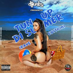 DJJUNKY PRESENTS - TUN UP DI SUMMER (RAVE EDITION) DANCEHALL MIXTAPE 2018