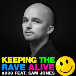 Keeping The Rave Alive Episode 288 featuring Sam Jones