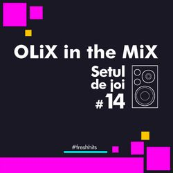 OLiX in the Mix - Setul de joi #14