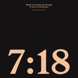 MICK & Chi Duly present 7:18 - An Homage To Jay-Z and DJ Premier