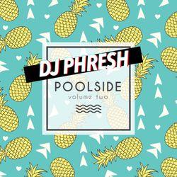 DJ PHRESH - Poolside V2