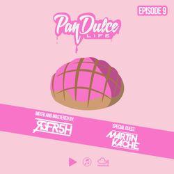 The Pan Dulce Life w/DJ Refresh - Episode 09 Special Guest DJ Martin Kache