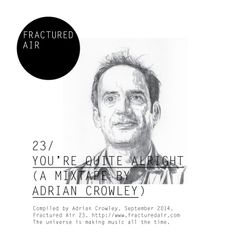 Fractured Air 23: You're Quite Alright (A Mixtape by Adrian Crowley)