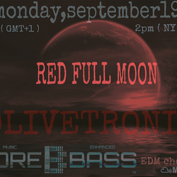 "OLIVETRONIK "" RED FULL MOON "" on MOREBASS monday,september19"