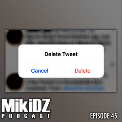 MikiDz Podcast Episode 45: Think Before You Tweet