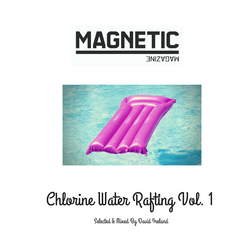 MAGNETIC MAGAZINE Presents: Chlorine Water Rafting Vol 1.