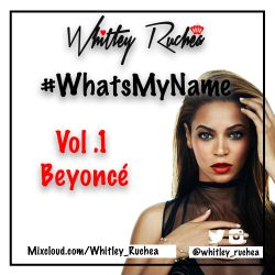 #WhatsMyName - Vol 1. Beyonce