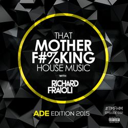 That MOTHER F#%KING House Music 032 (ADE Edition)