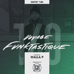 VOYAGE FUNKTASTIQUE - Show #140 (Hosted by Walla P w/ guest Professor Groove)
