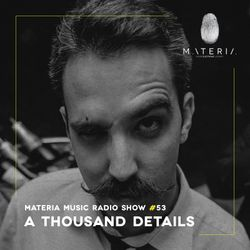 MATERIA Music Radio Show 053 with A Thousand Details