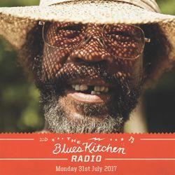 THE BLUES KITCHEN RADIO: 31 JULY 2017