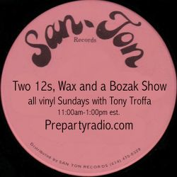 Two 12s Wax and a Bozak Sunday Vinyl Show with Tony Troffa 6-25-17 Edition