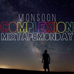 Complexion MixTape-Monday - Monsoon