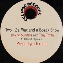 Two 12s Wax and a Bozak 8-20-17 Edition all vinyl (except for exclusives) with Tony Troffa