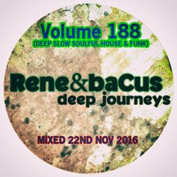 René & Bacus ~ Volume 188 (DEEP SLOW SOULFUL HOUSE & FUNK) (Mixed 22ND NOV 2016)