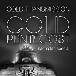 """COLD TRANSMISSION presents """"COLD PENTECOST"""" Nachtplan Special"""