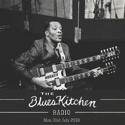 THE BLUES KITCHEN RADIO: 31 JULY 2018