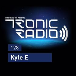 Tronic Podcast 128 with Kyle E