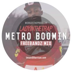LadyInTheTrap x METRO BOOMIN | The Freebandz Mix