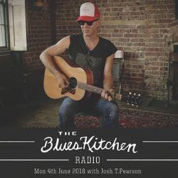 THE BLUES KITCHEN RADIO: 4 June 2018 with JOSH T. PEARSON
