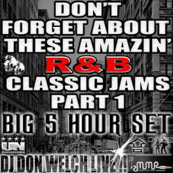 Don't Forget About These Amazing R&B Jams Part 1 - DJ Don Welch Special 5 Hour Set ★ •*¨*•♥♪•*¨*•.*★