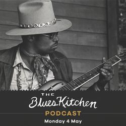THE BLUES KITCHEN PODCAST: 4 May 2020