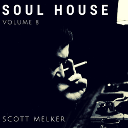 Soul House Volume 8 - Scott Melker Live