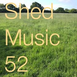 Shed Music 52. May 2018