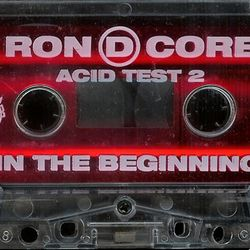 Ron D. Core - In The Beginning (Mkultra Acid Test 2) side A. 1995