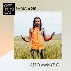 Get Physical Radio #281 mixed by Aero Manyelo