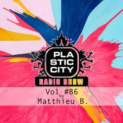 Plastic City radio Show Vol. #86 by Matthieu B.