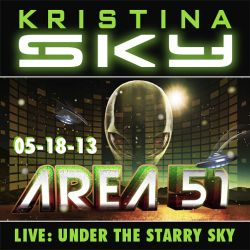 Kristina Sky Live @ Area 51 (Under the Starry Desert Sky) [05-18-13]