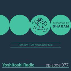 Yoshitoshi Radio 077 - Sharam + Aaryon Guest Mix
