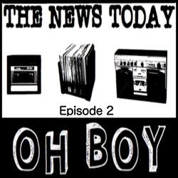 The News Today, Oh Boy: Episode 2