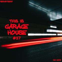 This Is GARAGE HOUSE #27 - Slammin Soulful Edition! - June 2019