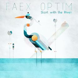 #372: Faex Optim / Start with the River