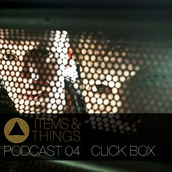 ITEMS & THINGS PODCAST 04: CLICK BOX