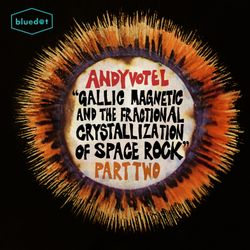 Andy Votel's Gallic Magnetic & The Fractional Crystallisation Of Space Rock Part 2