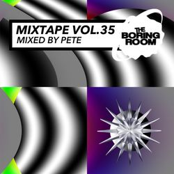 theBoringRoom Mixtape Vol.35 (Mixed By Pete)