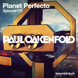 Planet Perfecto ft. Paul Oakenfold:  Radio Show 179