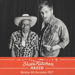 THE BLUES KITCHEN RADIO: 04 DECEMBER 2017